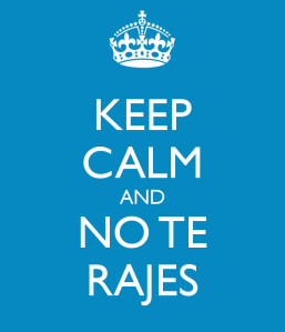 keep-calm-and-no-te-rajes